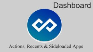 Dashboard - Actions, Recents & Sideloaded Apps